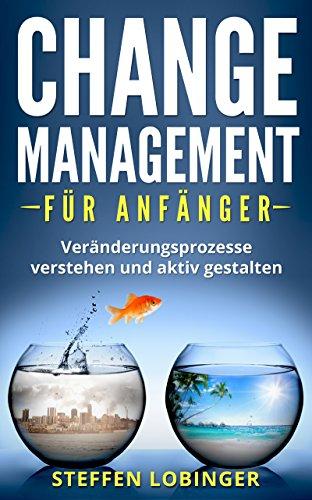Change Management für Anfänger: Veränderungsprozesse verstehen und aktiv gestalten (Gute Labor-praxis)