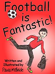 Football is Fantastic! (An 'Early Reading' Chapter Book for ages 7-10)