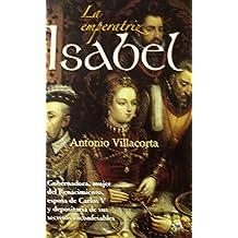 Emperatriz Isabel, la de Antonio Villacorta (16 nov 2009) Tapa blanda