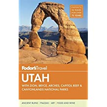 Fodor's Utah: with Zion, Bryce Canyon, Arches, Capitol Reef & Canyonlands National Parks