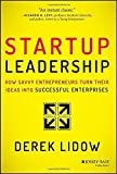 Startup Leadership: How Savvy Entrepreneurs Turn Their Ideas Into Successful Enterprises by Lidow, Derek (2014) Hardcover