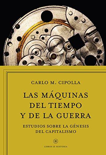 Las máquinas del tiempo y de la guerra: Estudios sobre la génesis del capitalismo (Libros de Historia) por Carlo M. Cipolla
