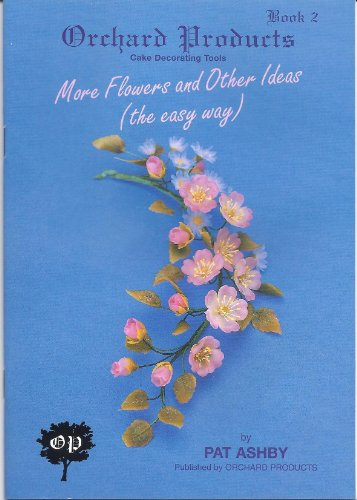 Flowers and Other Ideas: Bk. 2: The Easy (2 Torta Way)