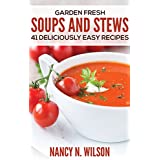 Garden Fresh Soups and Stews: 41 Deliciously Easy Recipes (English Edition)