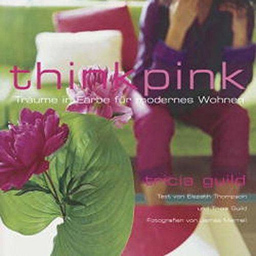 (Think Pink: Träume in Farbe für modernes Wohnen)