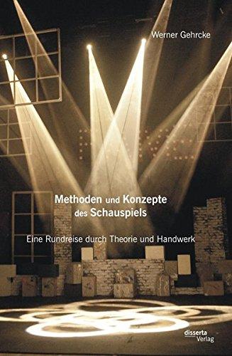 Methoden und Konzepte des Schauspiels: Eine Rundreise durch Theorie und Handwerk