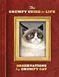 The Grumpy Guide to Life: Observations from Grumpy Cat by Grumpy Cat
