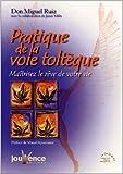 Pratique de la voie toltèque - Maîtriser le rêve de votre vie de Don Miguel Ruiz ,Olivier Clerc (Traduction) ( 1 octobre 2001 )