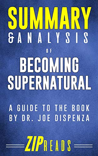 Summary & Analysis of Becoming Supernatural: A Guide to the Book by Dr. Joe Dispenza (Guide Supernatural Book)