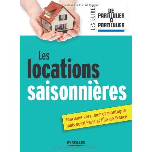 Les locations saisonnières: Tourisme vert, mer et montagne mais aussi Paris et l'île de France.