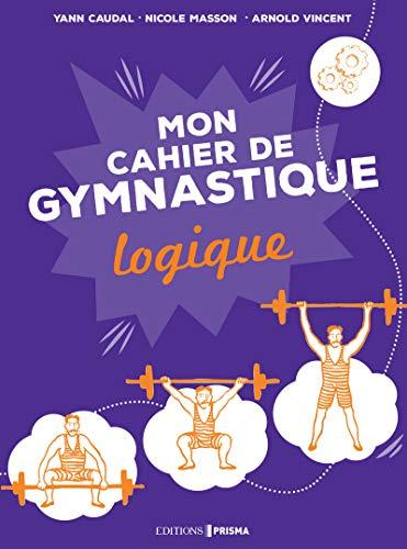 Ma gymnastique des neurones - Mon cahier logique par Maguy Ly, Nicole Masson