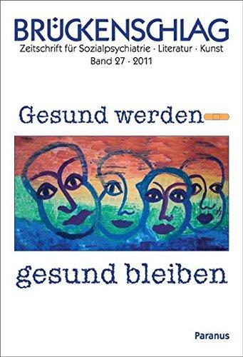 Brückenschlag. Zeitschrift für Sozialpsychiatrie, Literatur, Kunst / Gesund werden - gesund bleiben