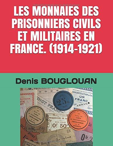LES MONNAIES DES PRISONNIERS CIVILS ET MILITAIRES EN FRANCE. (1914-1921)