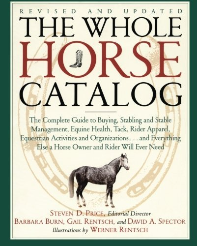 The Whole Horse Catalog: The Complete Guide to Buying, Stabling and Stable Management, Equine Health, Tack, Rider Apparel, Equestrian Activities and ... Else a Horse Owner and Rider Will Ever Need by Steven D. Price (1998-12-17)