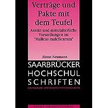 """Verträge und Pakte mit dem Teufel: Antike und mittelalterliche Vorstellungen im """"Malleus maleficorum"""" (Saarbrücker Hochschulschriften)"""