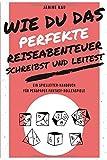 Wie Du das perfekte Reiseabenteuer schreibst und leitest: Ein Spielleiter-Handbuch für Pen&Paper...