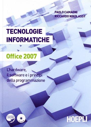 Tecnologie informatiche Office 2007. L'hardware, il software e i principi della programmazione. Per le Scuole superiori. Con CD-ROM