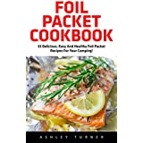 Foil Packet Cookbook: 23 Delicious, Easy And Healthy Foil Packet Recipes For Your Camping! (Campfire Recipes, Camping Cookbook) (English Edition)