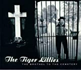 Brothel to the Cemetery by The Tiger Lillies (2001-06-25)