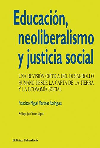 Educación, neoliberalismo y justicia social (Biblioteca Universitaria)