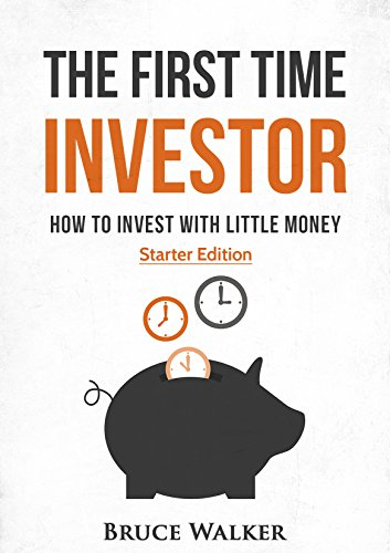 The First Time Investor: How to Invest with Little Money (English Edition)