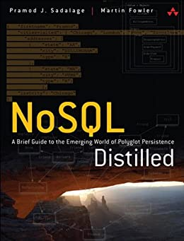 NoSQL Distilled: A Brief Guide to the Emerging World of Polyglot Persistence von [Sadalage, Pramod J., Fowler, Martin]
