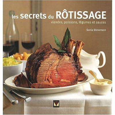 Les secrets du rôtissage : Viandes, poissons, légumes et sauces