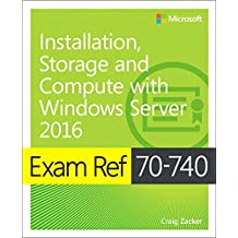 Exam Ref 70-740 Installation, Storage and Computer With Windows Server 2016