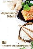 Japanische Küche: 65 Japanische und asiatische Rezepte