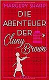 Die Abenteuer der Cluny Brown: Roman von Margery Sharp