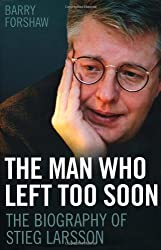 The Man Who Left Too Soon: The Biography of Stieg Larsson by Barry Forshaw (2010-05-28)