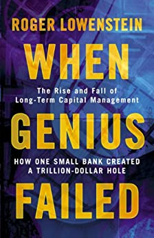 When Genius Failed: The Rise and Fall of Long Term Capital Management by [Lowenstein, Roger]