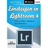 Einsteigen in Lightroom 4 (PC+MAC+Linux)