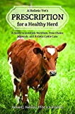 A Holistic Vet's Prescription for a Healthy Herd: A Guide to Livestock Nutrition, Free-Choice Minerals, and Holistic Cattle Care