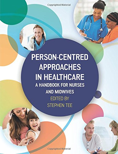 PERSON-CENTRED APPROACHES IN HEALTHCARE: A HANDBOOK FOR NURSES AND MIDWIVES (UK Higher Education Humanities & Social Sciences Health & So)