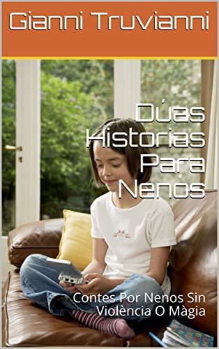 Dúas Historias Para Nenos: Contes Por Nenos Sin Violència O Màgia (Galician Edition) por Gianni Truvianni