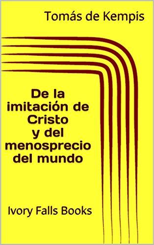 De la imitación de Cristo y del menosprecio del mundo por Tomás de Kempis