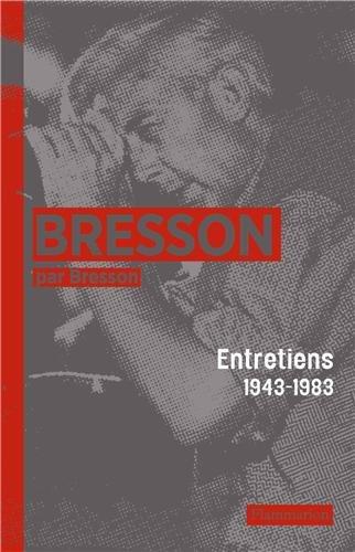 Bresson par Bresson : Entretiens (1943-1983) rassembls par Mylne Bresson