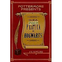 Guida (poco) pratica a Hogwarts (Pottermore Presents (Italiano) Vol. 3)