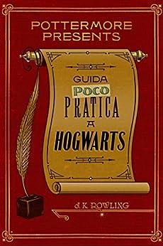 Guida (poco) pratica a Hogwarts (Pottermore Presents (Italiano) Vol. 3) di [Rowling, J.K.]