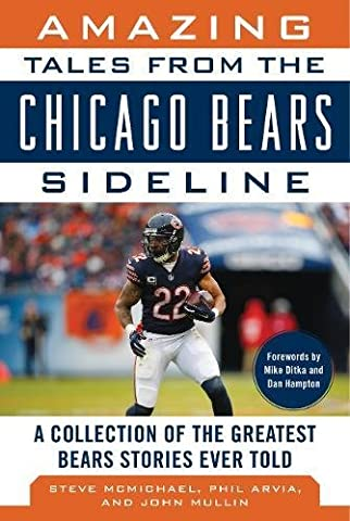 Amazing Tales from the Chicago Bears Sideline: A Collection of