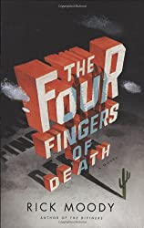 The Four Fingers of Death: A Novel by Rick Moody (2010-07-28)
