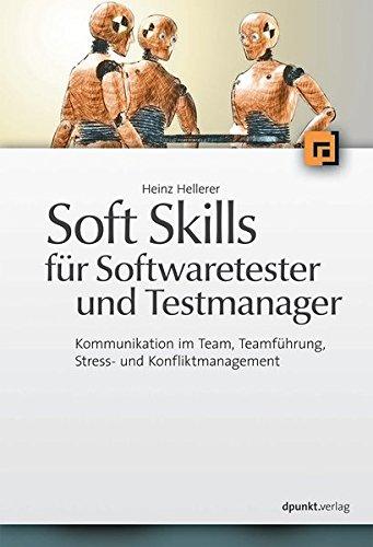 Soft Skills für Softwaretester und Testmanager: Kommunikation im Team, Teamführung, Stress- und Konfliktmanagement