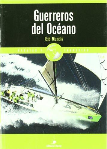 Guerreros del Océano: La Volvo Ocean Race 2001-2003 (Relatos de regatas y travesías) por Rob Mundle