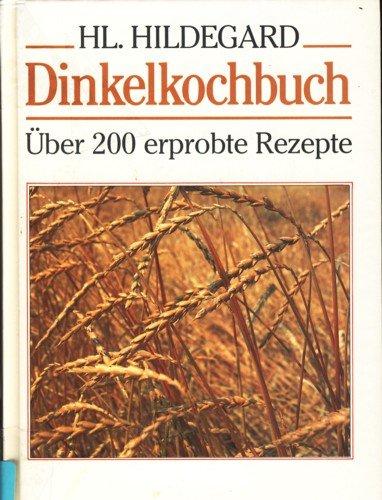 Dinkelkochbuch - Über 200 erprobte Rezepte