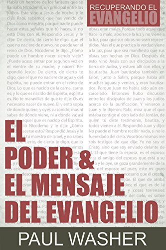 El Poder & el Mensaje del Evangelio (Recuperando el Evangelio nº 1) por Paul Washer