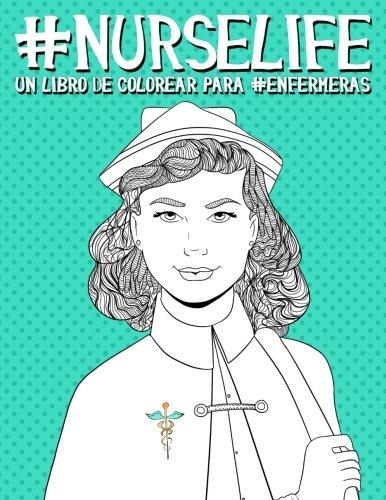 Nurse Life: Un Libro De Colorear Para Enfermeras (Libros Para Colorear Para Adultos Cargados De Humor) por Papeterie Bleu