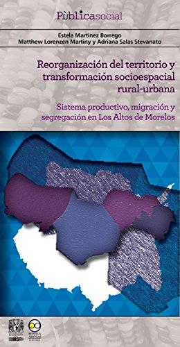 Reorganización del territorio y transformación socioespacial rural-urbana: Sistema productivo, migración y segregación en Los Altos de Morelos (Pùblicasocial nº 7)