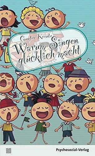 Warum Singen glücklich macht (Sachbuch Psychosozial)