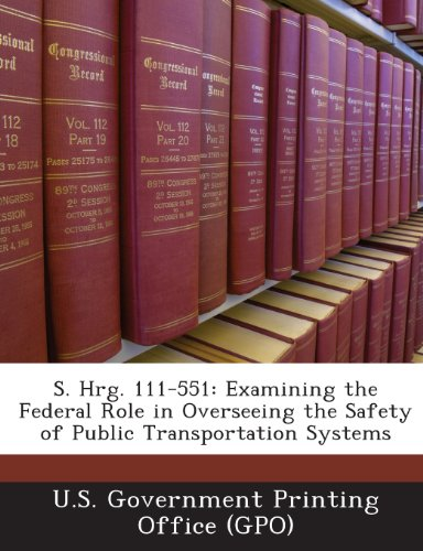 S. Hrg. 111-551: Examining the Federal Role in Overseeing the Safety of Public Transportation Systems